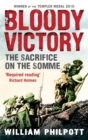 Bloody Victory : The Sacrifice on the Somme and the Making of the Twentieth Century - Book