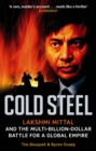 Cold Steel : Lakshmi Mittal and the Multi-Billion-Dollar Battle for a Global Empire - Book