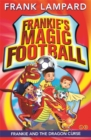 Frankie's Magic Football: Frankie and the Dragon Curse : Book 7 - Book