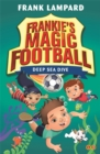 Frankie's Magic Football: Deep Sea Dive : Book 15 - Book