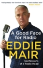 A Good Face for Radio : Confessions of a Radio Head - Book
