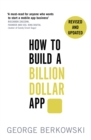 How to Build a Billion Dollar App : Discover the secrets of the most successful entrepreneurs of our time - Book