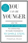 You Can Be Younger : Use the power of your mind to look and feel 10 years younger in 10 simple steps - Book