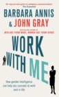 Work with Me : How Gender Intelligence Can Help You Succeed at Work and in Life - Book