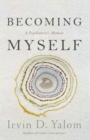 Becoming Myself : A Psychiatrist s Memoir - eBook