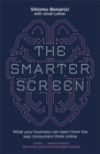 The Smarter Screen : What Your Business Can Learn from the Way Consumers Think Online - Book