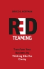 Red Teaming : Transform Your Business by Thinking Like the Enemy - eBook