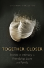 Together, Closer : Stories of Intimacy in Friendship, Love, and Family - eBook