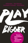 Play Bigger : How Rebels and Innovators Create New Categories and Dominate Markets - Book