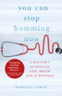 You Can Stop Humming Now : A Doctor's Stories of Life, Death and in Between - Book