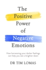 The Positive Power of Negative Emotions : How harnessing your darker feelings can help you see a brighter dawn - Book