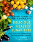 Delicious, Healthy, Sugar-Free : How to create simple, superfood recipes to increase energy and lose weight - Book