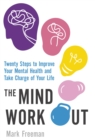 The Mind Workout : Twenty steps to improve your mental health and take charge of your life - Book