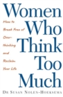 Women Who Think Too Much : How to break free of overthinking and reclaim your life - eBook