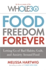 Food Freedom Forever : Letting go of bad habits, guilt and anxiety around food by the Co-Creator of the Whole30 - Book