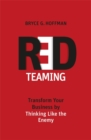 Red Teaming : Transform Your Business by Thinking Like the Enemy - Book