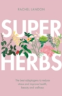 Superherbs : The best adaptogens to reduce stress and improve health, beauty and wellness - Book
