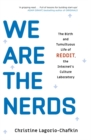 We Are the Nerds : The Birth and Tumultuous Life of REDDIT, the Internet's Culture Laboratory - Book