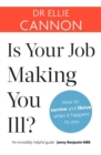Is Your Job Making You Ill? : How to survive and thrive when it happens to you - Book