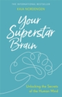 Your Superstar Brain : Unlocking the Secrets of the Human Mind - Book
