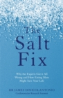 The Salt Fix : Why the Experts Got it All Wrong and How Eating More Might Save Your Life - Book