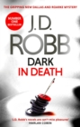 Dark in Death : An Eve Dallas thriller (Book 46) - Book