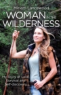 Woman in the Wilderness : My Story of Love, Survival and Self-Discovery - Book