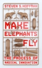 Make Elephants Fly : The Process of Radical Innovation - eBook