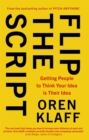 Flip the Script : Getting People to Think Your Idea is Their Idea - Book