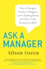 Ask a Manager : How to Navigate Clueless Colleagues, Lunch-Stealing Bosses and Other Tricky Situations at Work