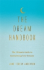 The Dream Handbook : The Ultimate Guide to Interpreting Your Dreams - Book