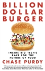 Billion Dollar Burger : Inside Big Tech's Race for the Future of Food - eBook