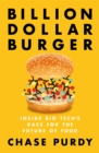 Billion Dollar Burger : Inside Big Tech's Race for the Future of Food - Book