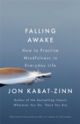 Falling Awake : How to Practice Mindfulness in Everyday Life - Book