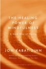 The Healing Power of Mindfulness : A New Way of Being - Book