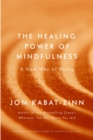The Healing Power of Mindfulness : A New Way of Being - eBook