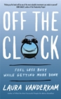 Off the Clock : Feel Less Busy While Getting More Done - Book