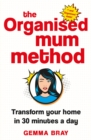 The Organised Mum Method : Transform your home in 30 minutes a day - eBook