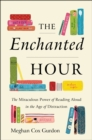The Enchanted Hour : The Miraculous Power of Reading Aloud in the Age of Distraction - eBook