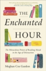 The Enchanted Hour : The Miraculous Power of Reading Aloud in the Age of Distraction - Book