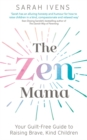 The Zen Mama : Your guilt-free guide to raising brave, kind children - Book