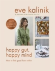Happy Gut, Happy Mind : How to Feel Good From Within - Book