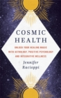 Cosmic Health : Unlock your healing magic with astrology, positive psychology and integrative wellness - Book