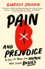 Pain and Prejudice : A call to arms for women and their bodies - eBook