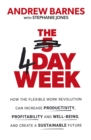 The 4 Day Week : How the Flexible Work Revolution Can Increase Productivity, Profitability and Well-being, and Create a Sustainable Future - eBook