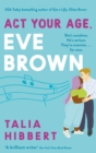Act Your Age, Eve Brown : the perfect feel good romcom for 2021