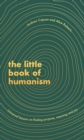The Little Book of Humanism : Universal lessons on finding purpose, meaning and joy - eBook