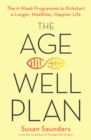 The Age-Well Plan : The 6-Week Programme to Kickstart a Longer, Healthier, Happier Life