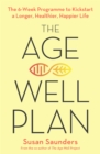 The Age-Well Plan : The 6-Week Programme to Kickstart a Longer, Healthier, Happier Life - Book
