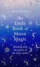 The Little Book of Moon Magic : Working with the power of the lunar cycles - eBook